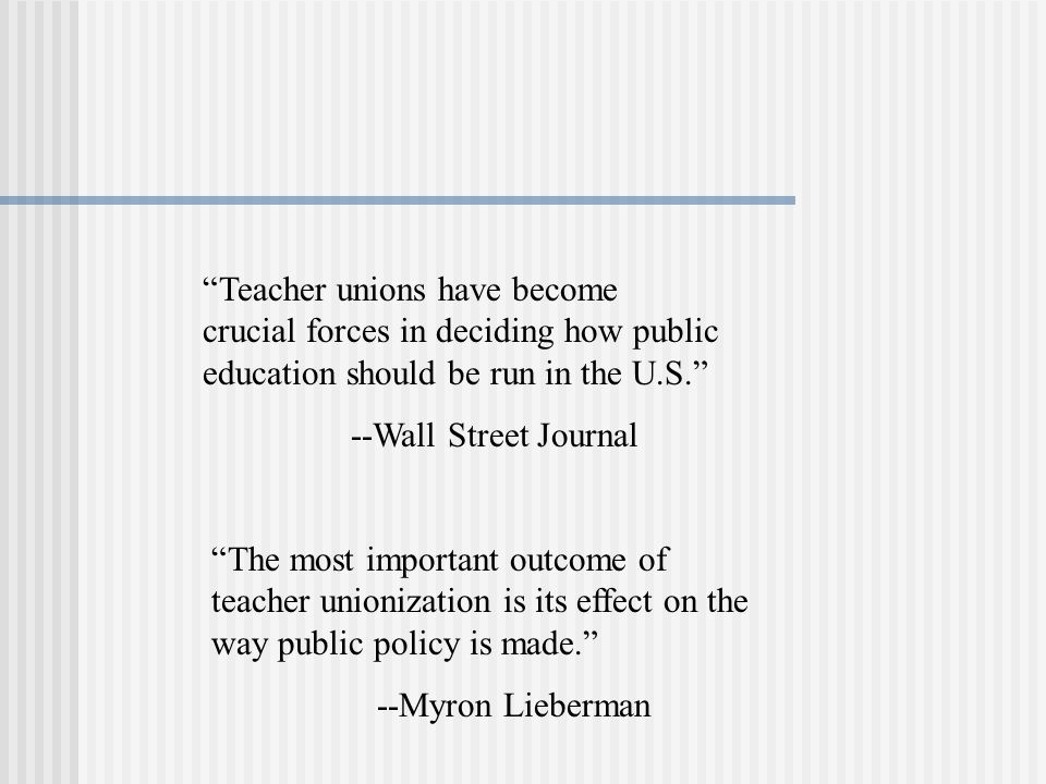 Teacher unions have become crucial forces in deciding how public education should be run in the U.S.