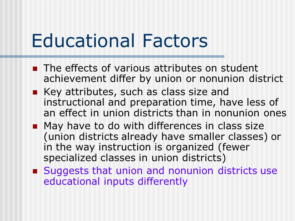 Educational Factors The effects of various attributes on student achievement differ by union or nonunion district.