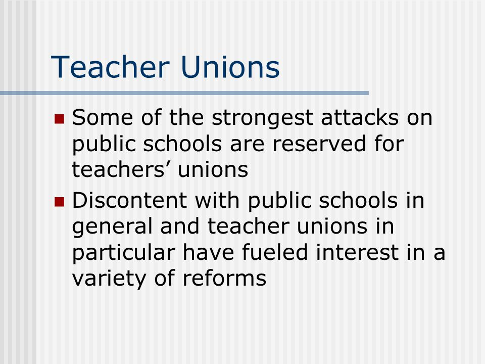 Teacher Unions Some of the strongest attacks on public schools are reserved for teachers' unions.