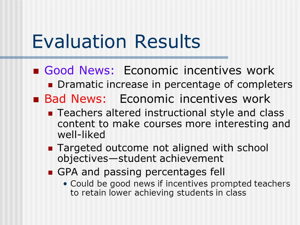 Evaluation Results Good News: Economic incentives work