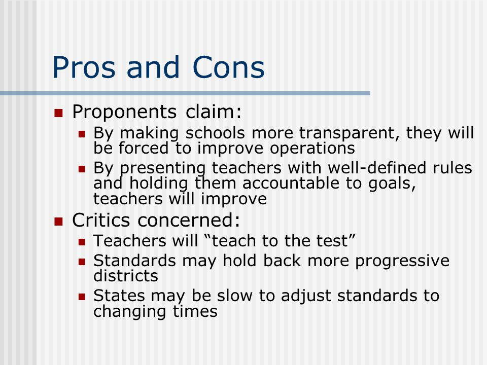 Pros and Cons Proponents claim: Critics concerned: