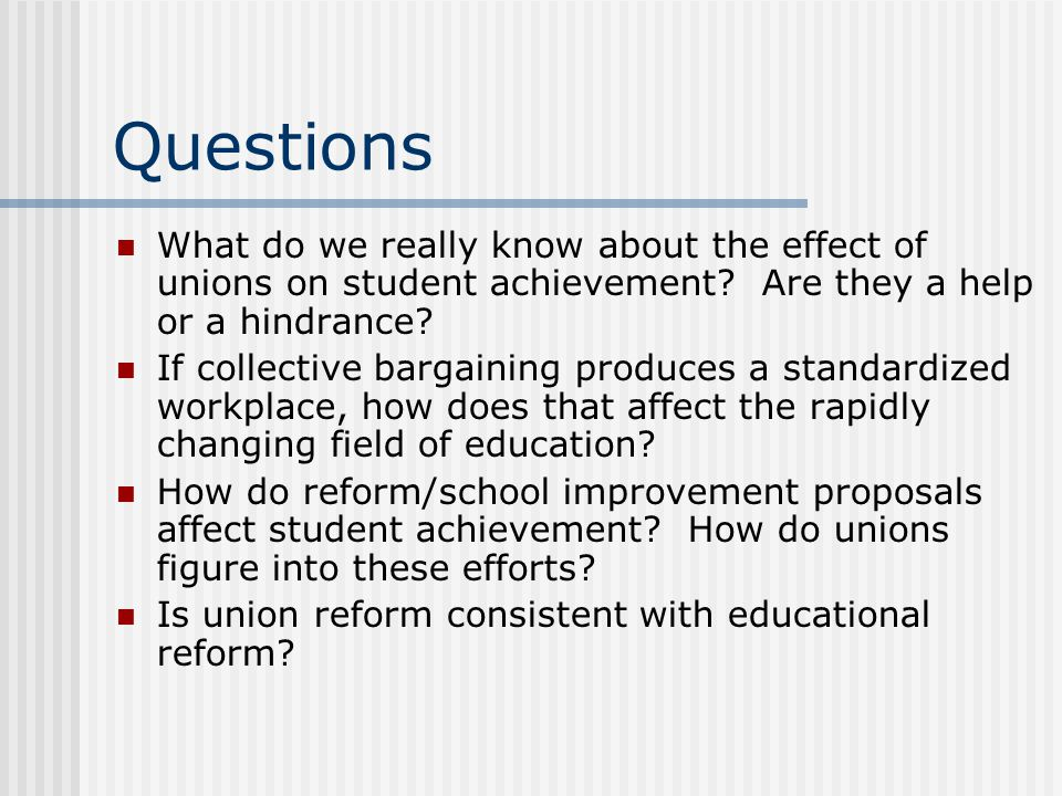Questions What do we really know about the effect of unions on student achievement Are they a help or a hindrance