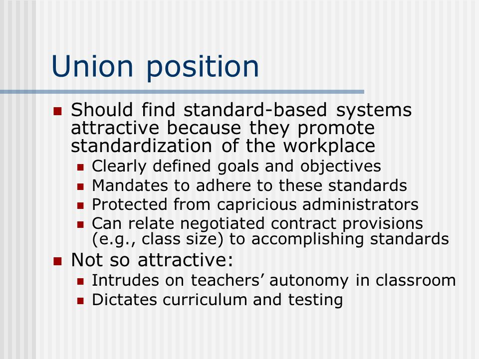 Union position Should find standard-based systems attractive because they promote standardization of the workplace.