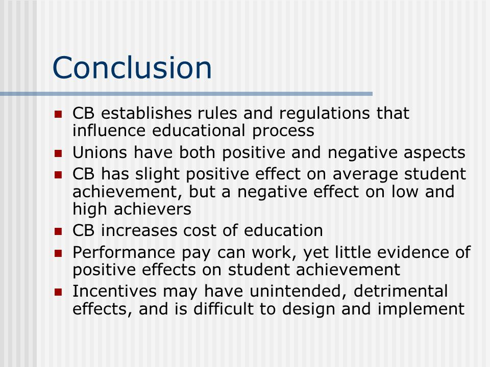 Conclusion CB establishes rules and regulations that influence educational process. Unions have both positive and negative aspects.