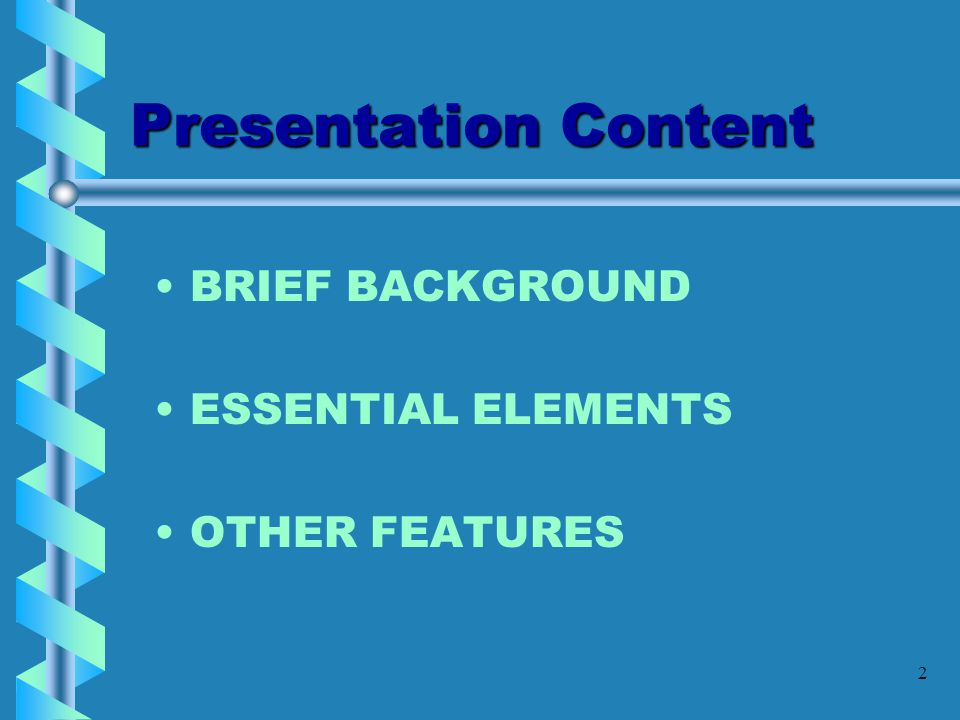 Presentation Content BRIEF BACKGROUND ESSENTIAL ELEMENTS