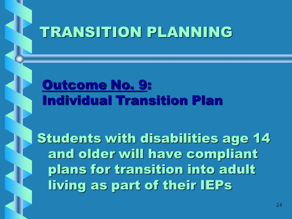 TRANSITION PLANNING Outcome No. 9: Individual Transition Plan
