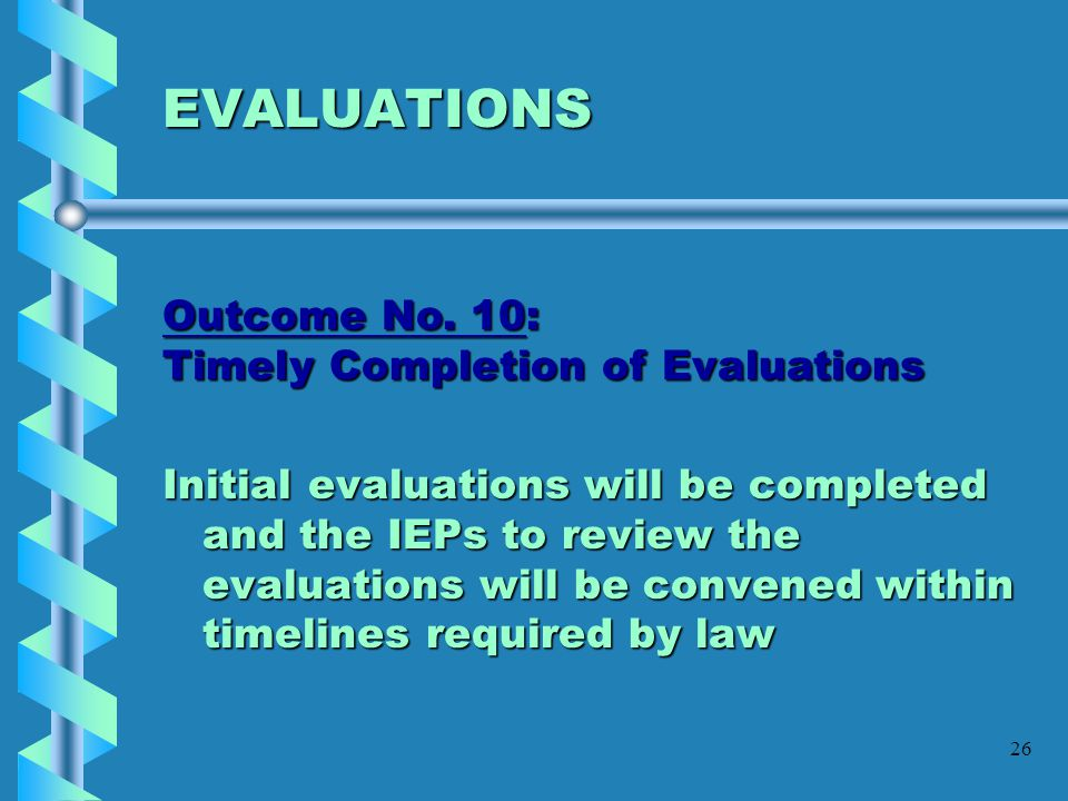 EVALUATIONS Outcome No. 10: Timely Completion of Evaluations