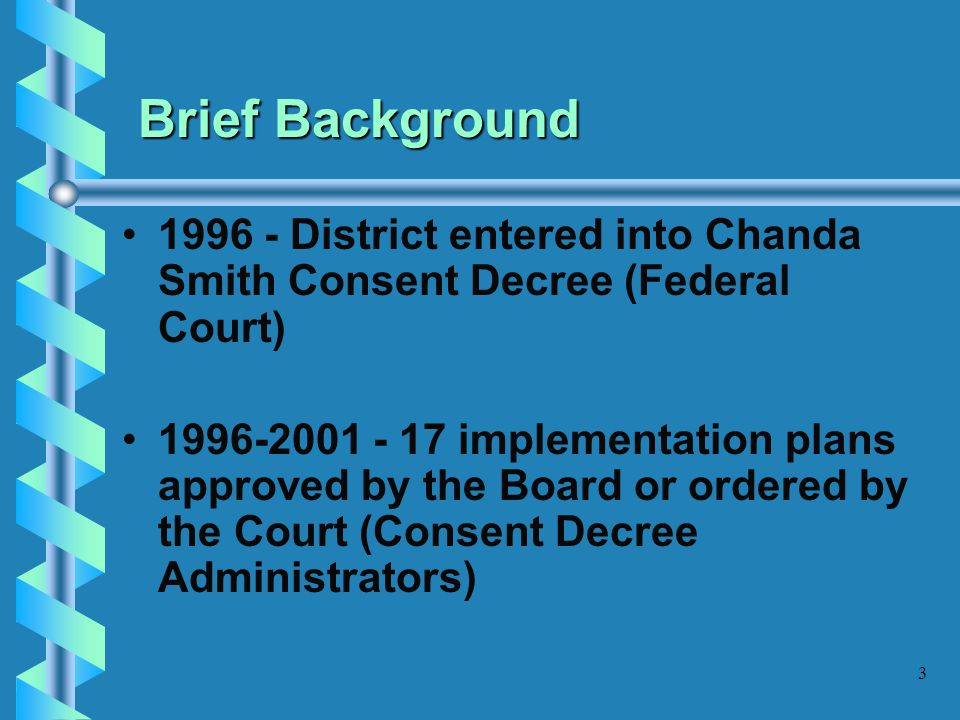 Brief Background 1996 - District entered into Chanda Smith Consent Decree (Federal Court)