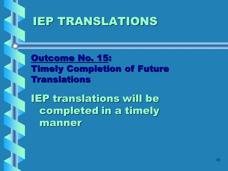 IEP TRANSLATIONS IEP translations will be completed in a timely manner