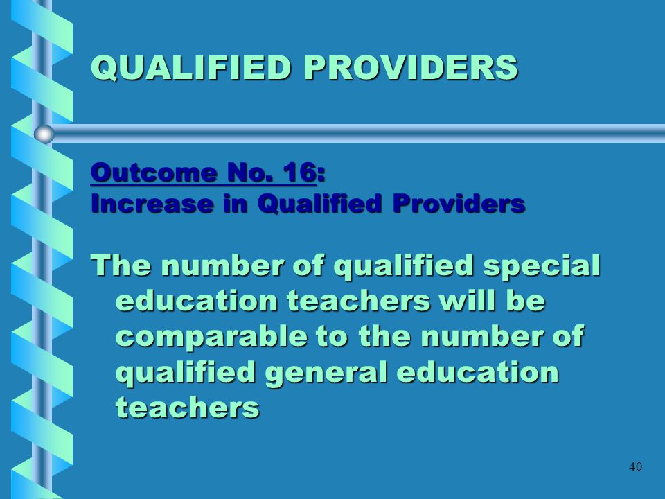 QUALIFIED PROVIDERS Outcome No. 16: Increase in Qualified Providers.