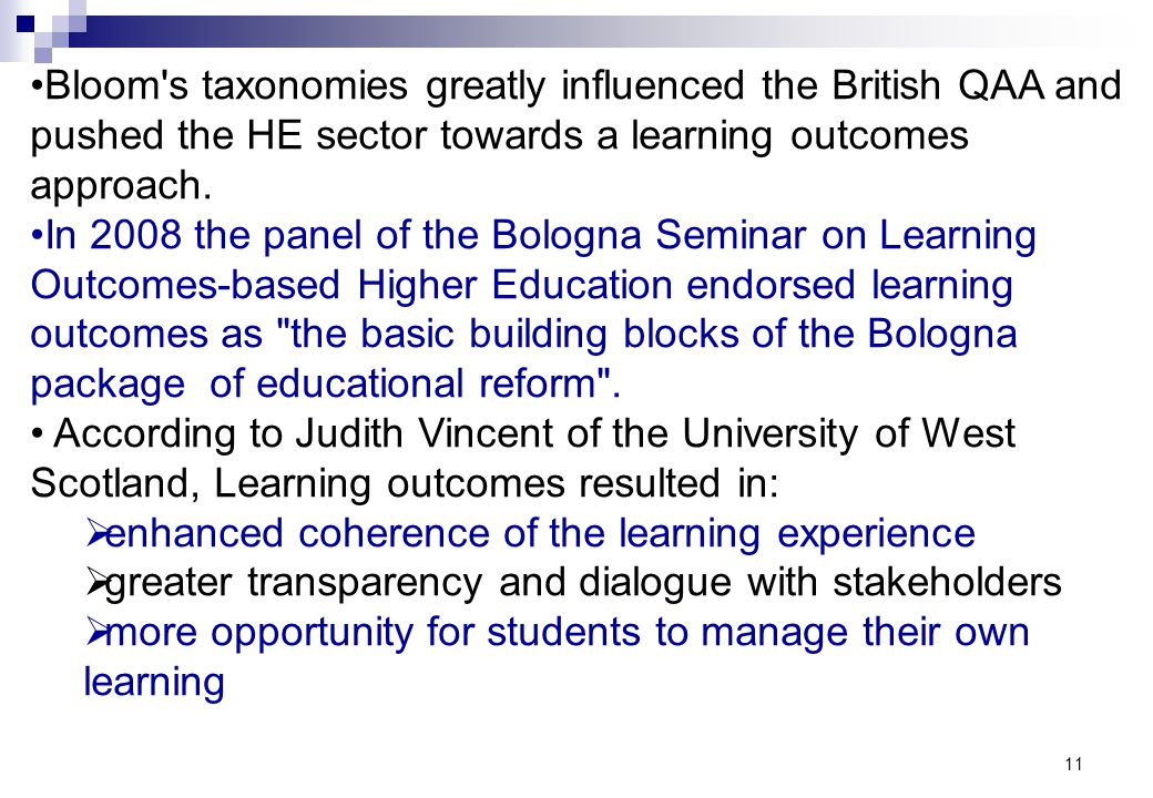 Bloom s taxonomies greatly influenced the British QAA and pushed the HE sector towards a learning outcomes approach.