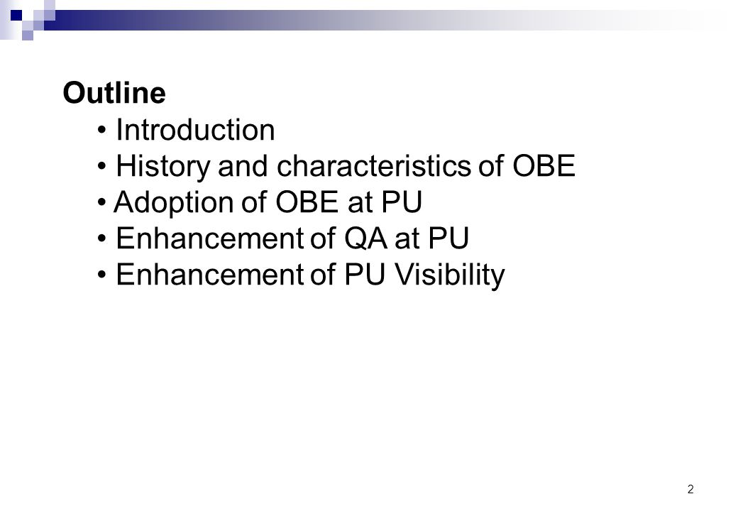 Outline Introduction. History and characteristics of OBE. Adoption of OBE at PU. Enhancement of QA at PU.