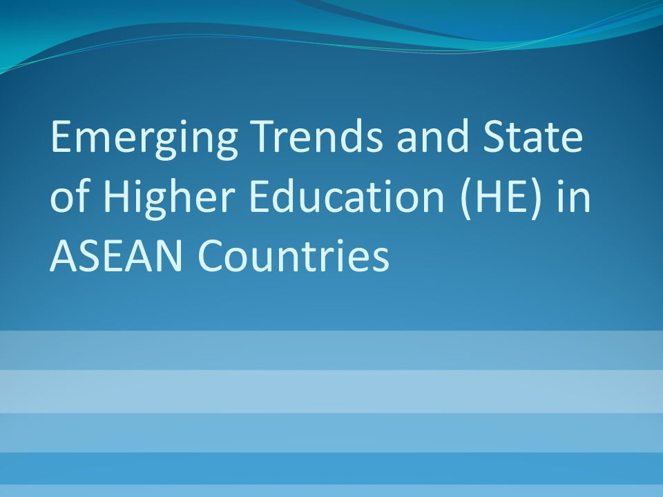Emerging Trends and State of Higher Education (HE) in ASEAN Countries