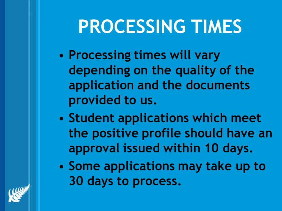 PROCESSING TIMES Processing times will vary depending on the quality of the application and the documents provided to us.