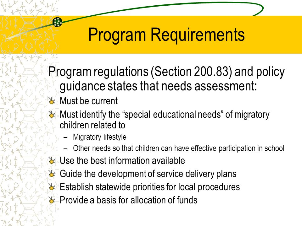 Program Requirements Program regulations (Section 200.83) and policy guidance states that needs assessment: