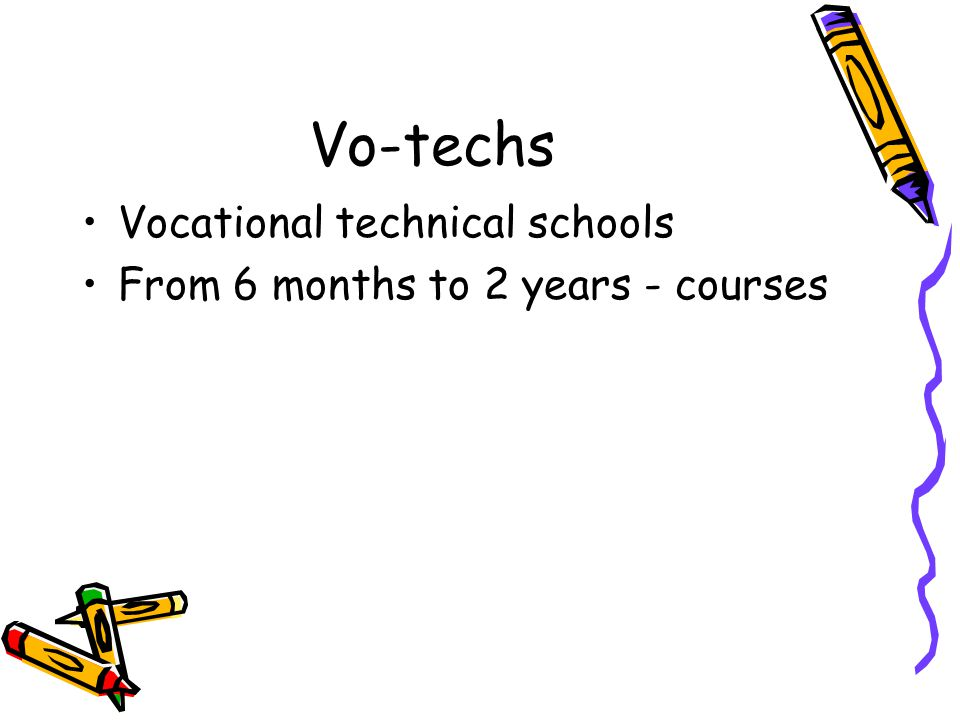Vo-techs Vocational technical schools