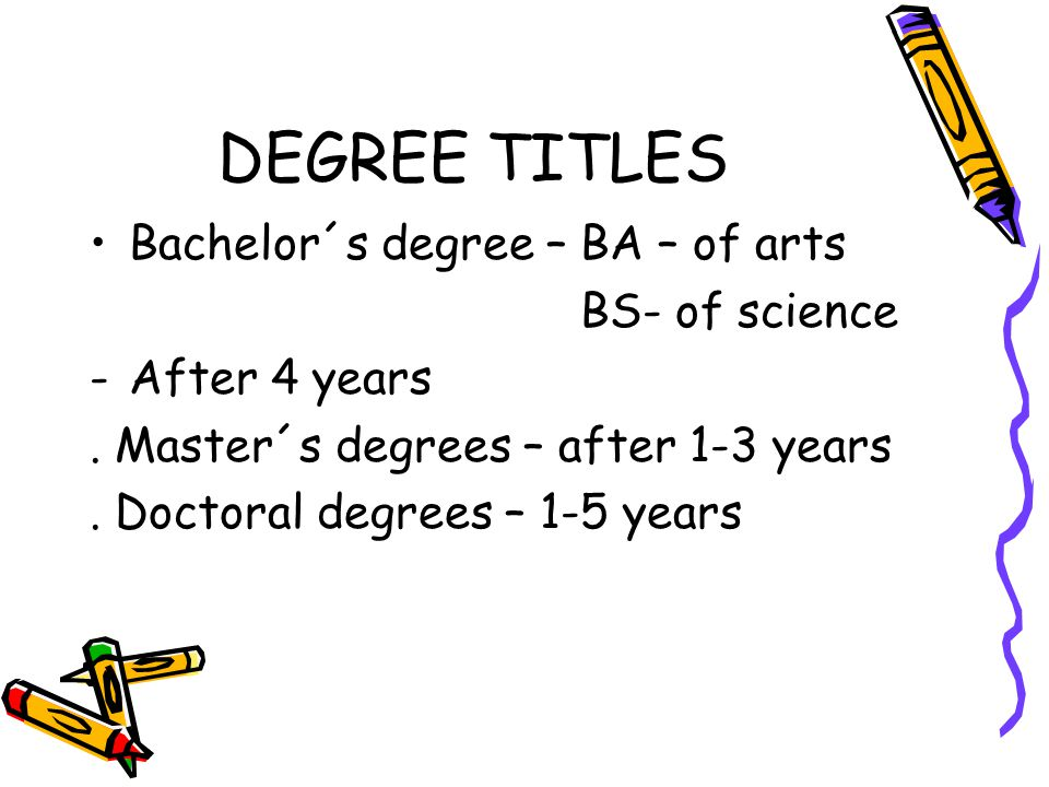 DEGREE TITLES Bachelor´s degree – BA – of arts BS- of science