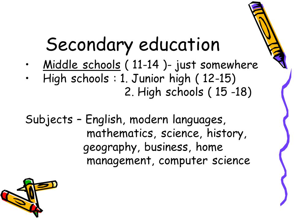 Secondary education Middle schools ( 11-14 )- just somewhere
