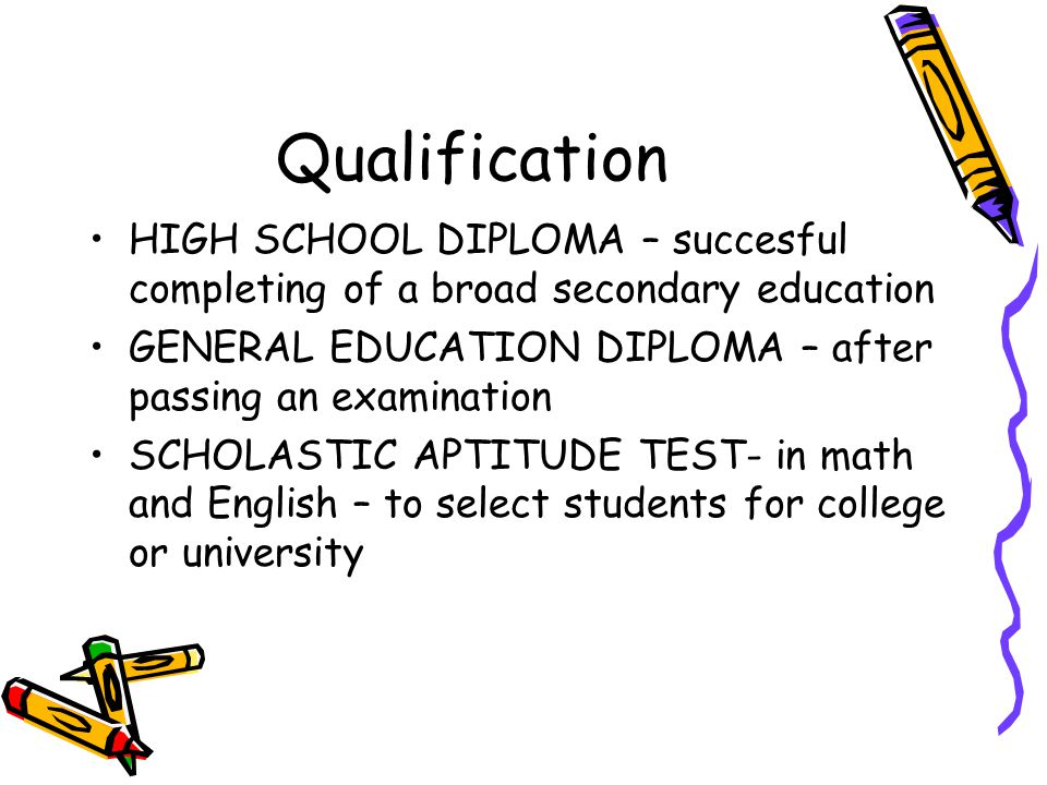 Qualification HIGH SCHOOL DIPLOMA – succesful completing of a broad secondary education. GENERAL EDUCATION DIPLOMA – after passing an examination.