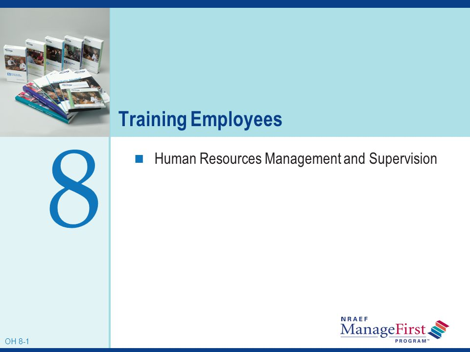 Training Employees 8 Human Resources Management and Supervision OH 8-1