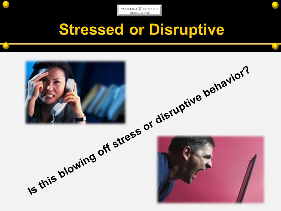 Stressed or Disruptive