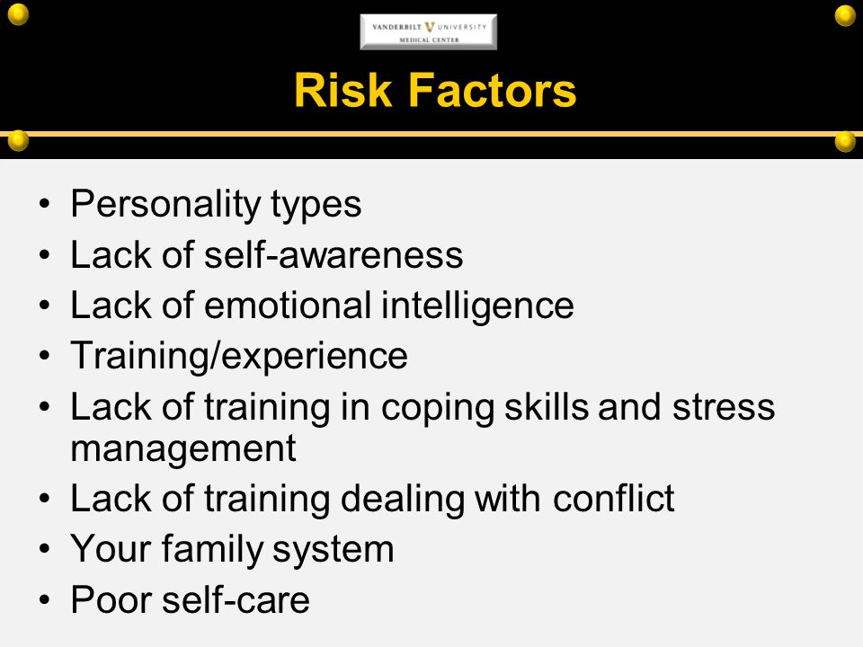 Risk Factors Personality types Lack of self-awareness