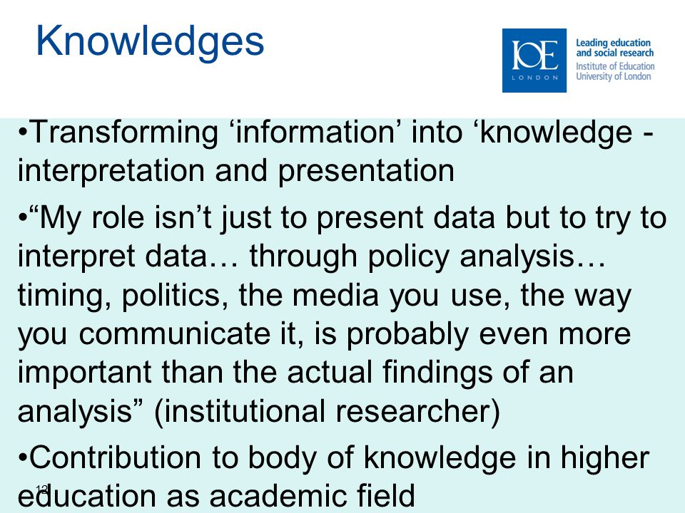 Knowledges Transforming 'information' into 'knowledge - interpretation and presentation.