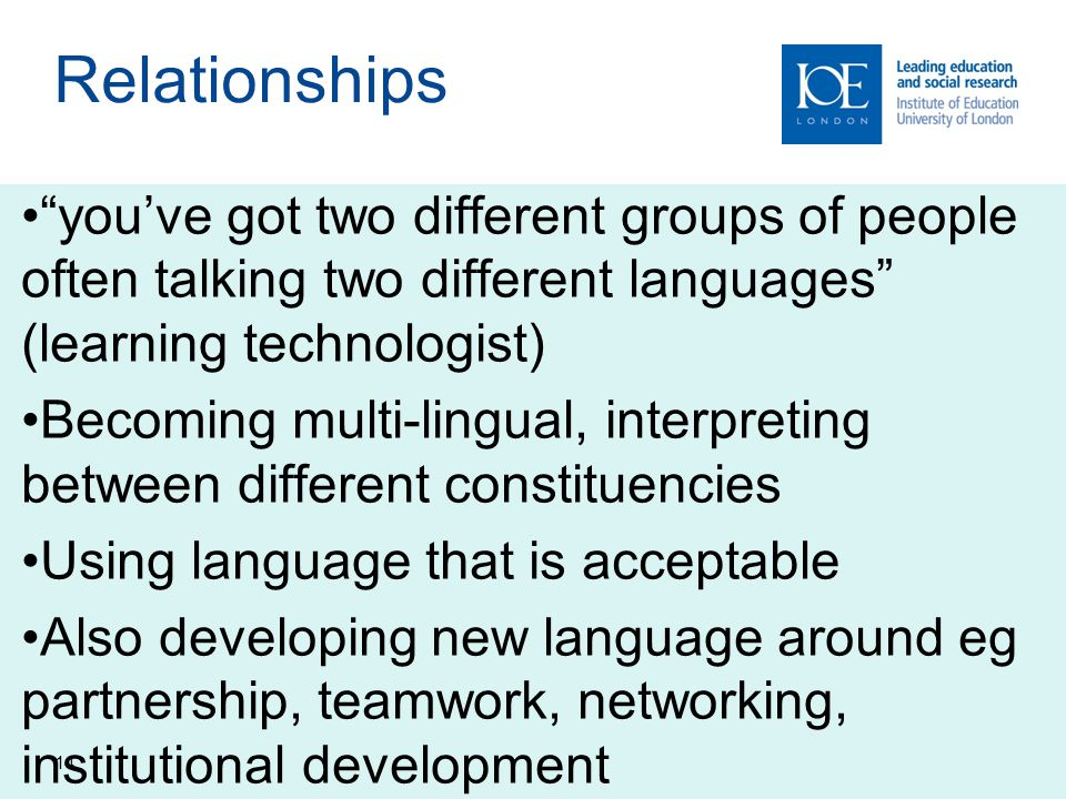 Relationships you've got two different groups of people often talking two different languages (learning technologist)