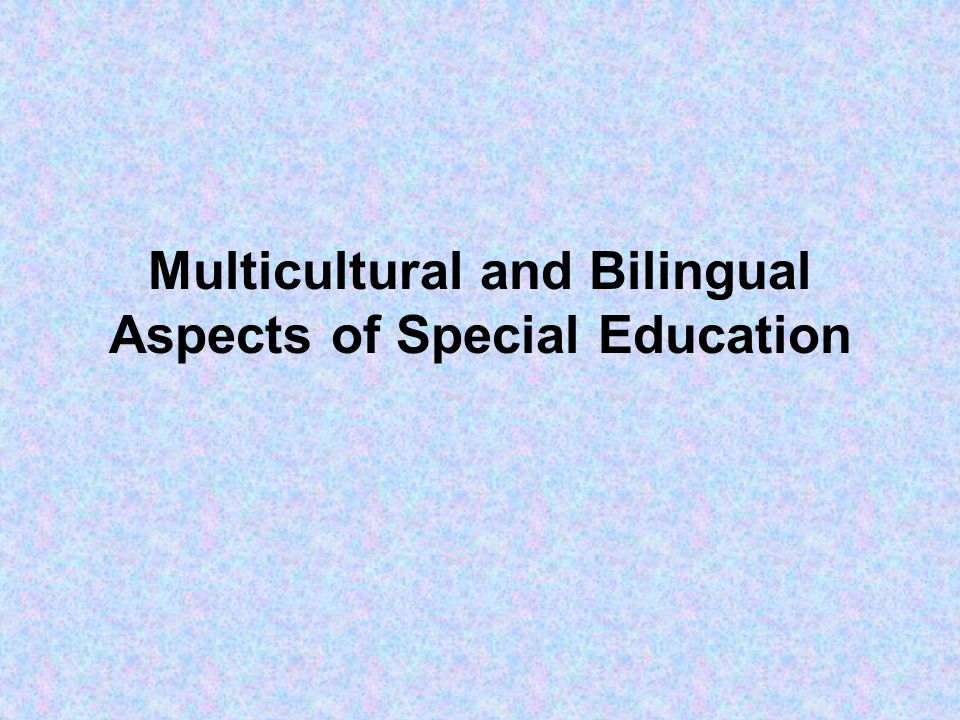 Multicultural and Bilingual Aspects of Special Education