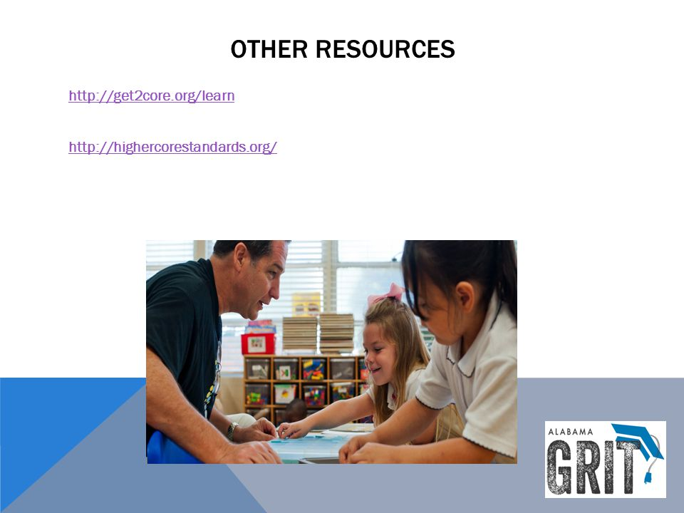 Other resources http://get2core.org/learn http://highercorestandards.org/