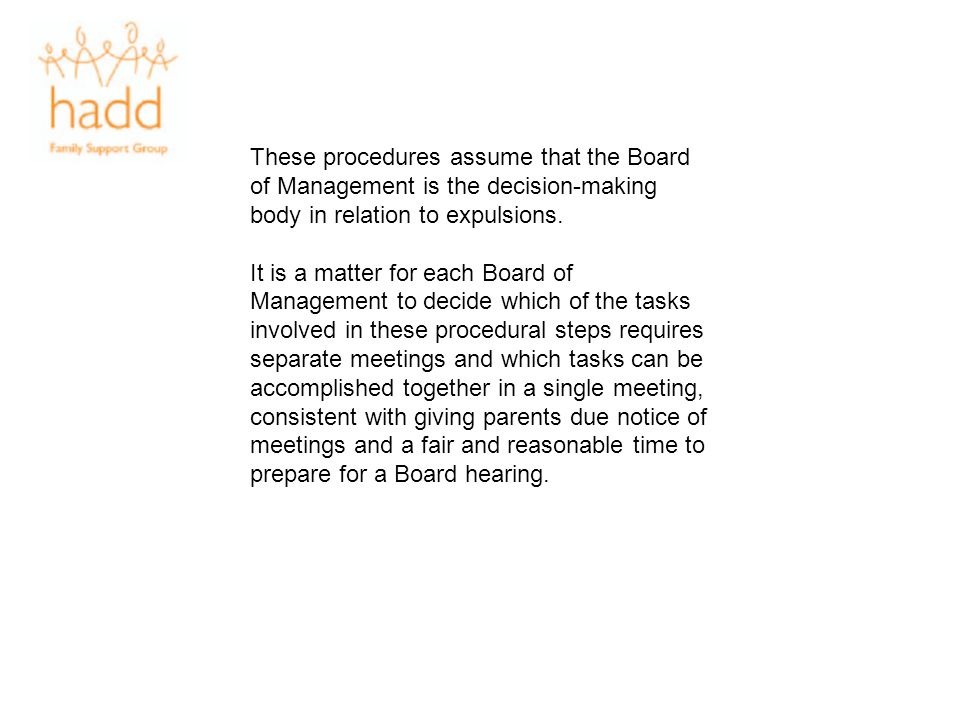 These procedures assume that the Board of Management is the decision-making body in relation to expulsions.