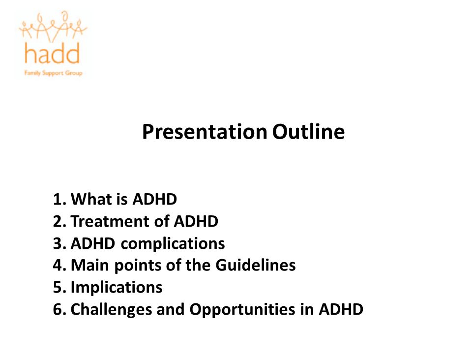 Presentation Outline What is ADHD Treatment of ADHD ADHD complications