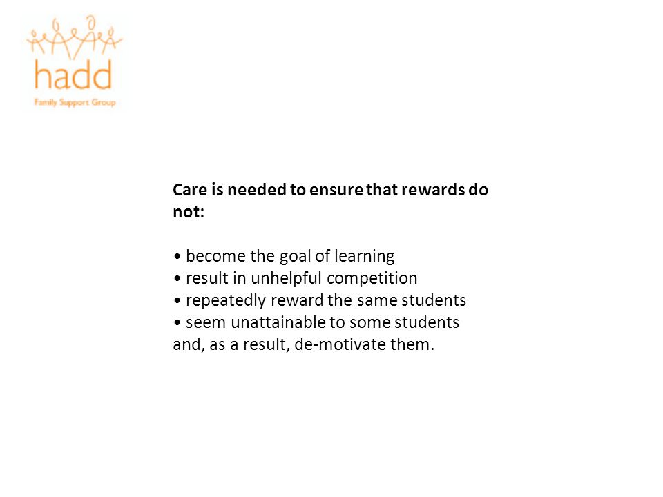 Care is needed to ensure that rewards do not: