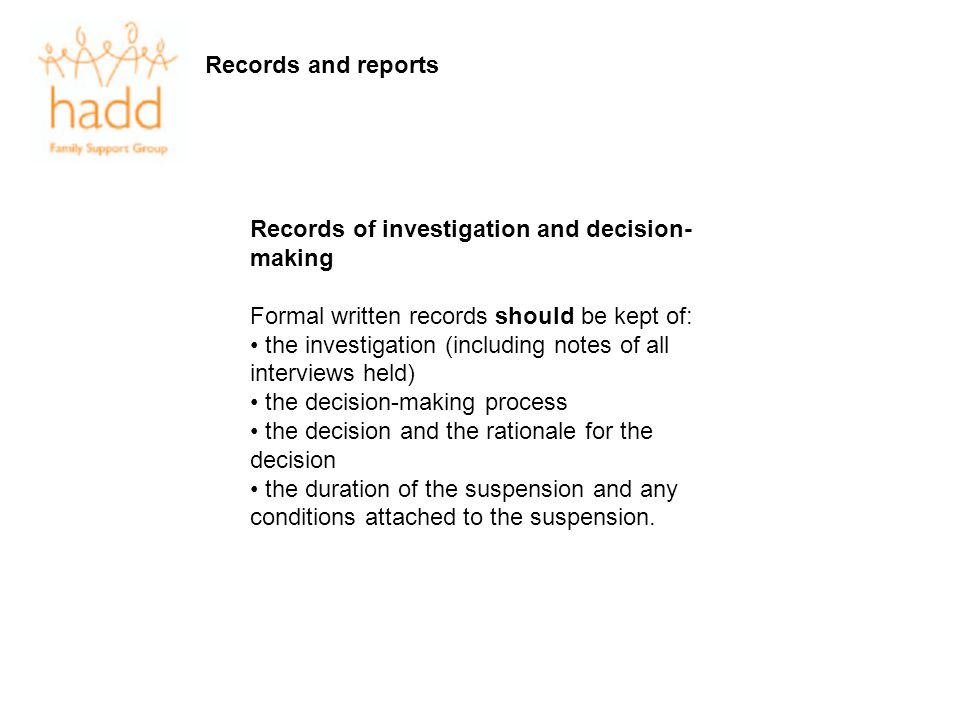 Records and reports Records of investigation and decision-making. Formal written records should be kept of: