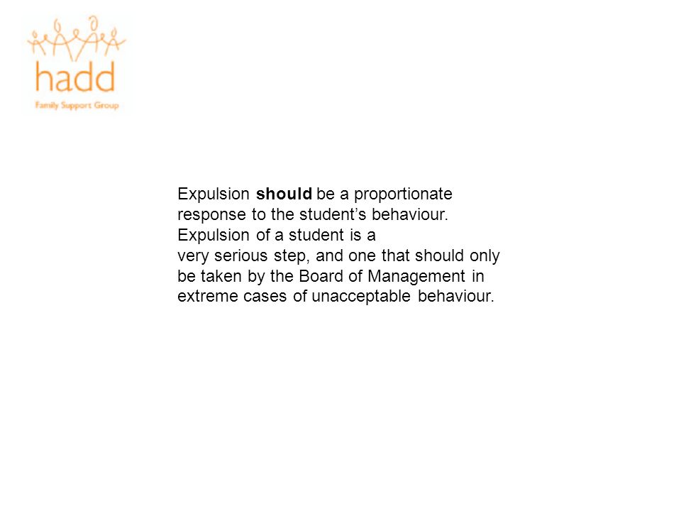 Expulsion should be a proportionate response to the student's behaviour. Expulsion of a student is a