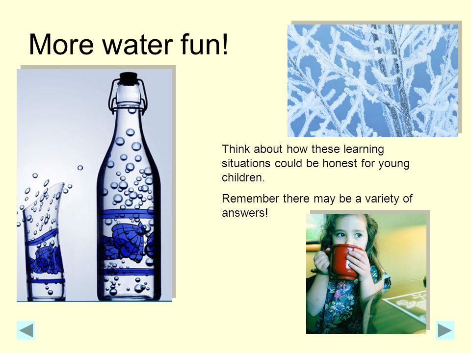 More water fun. Think about how these learning situations could be honest for young children.