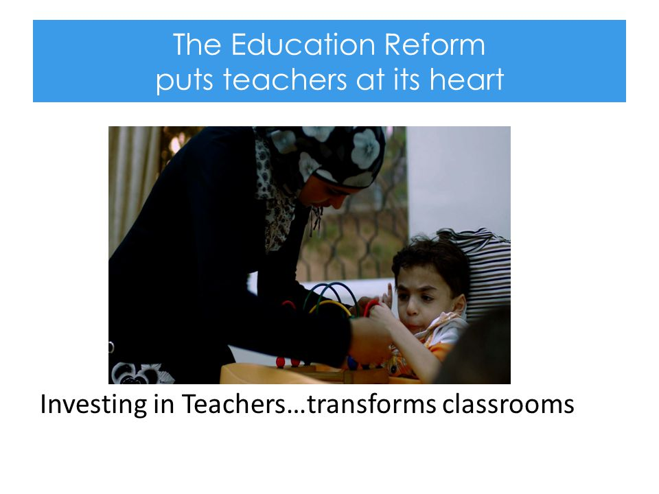 The Education Reform puts teachers at its heart