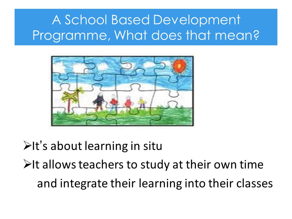 A School Based Development Programme, What does that mean