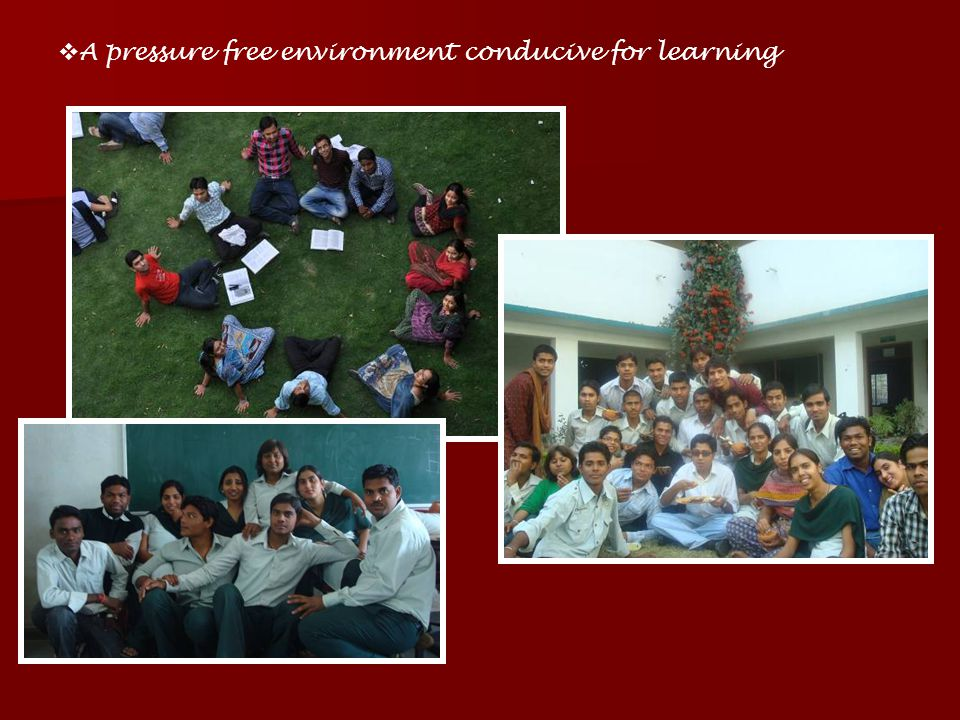 A pressure free environment conducive for learning