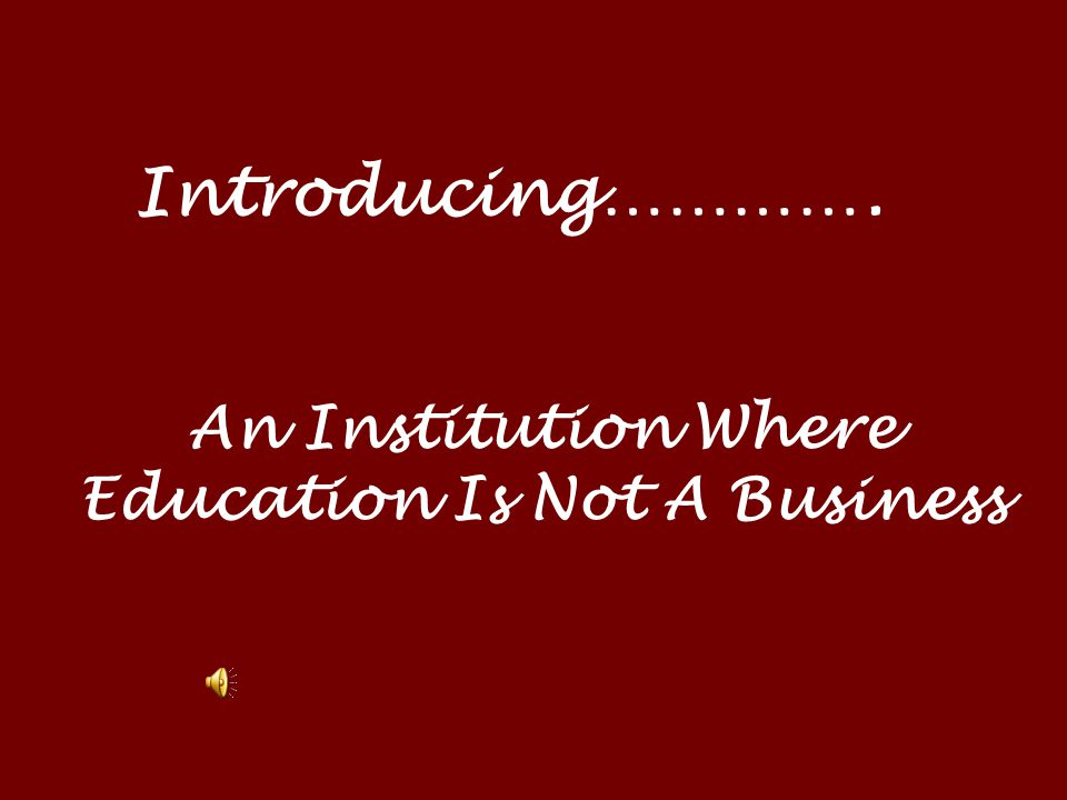 An Institution Where Education Is Not A Business
