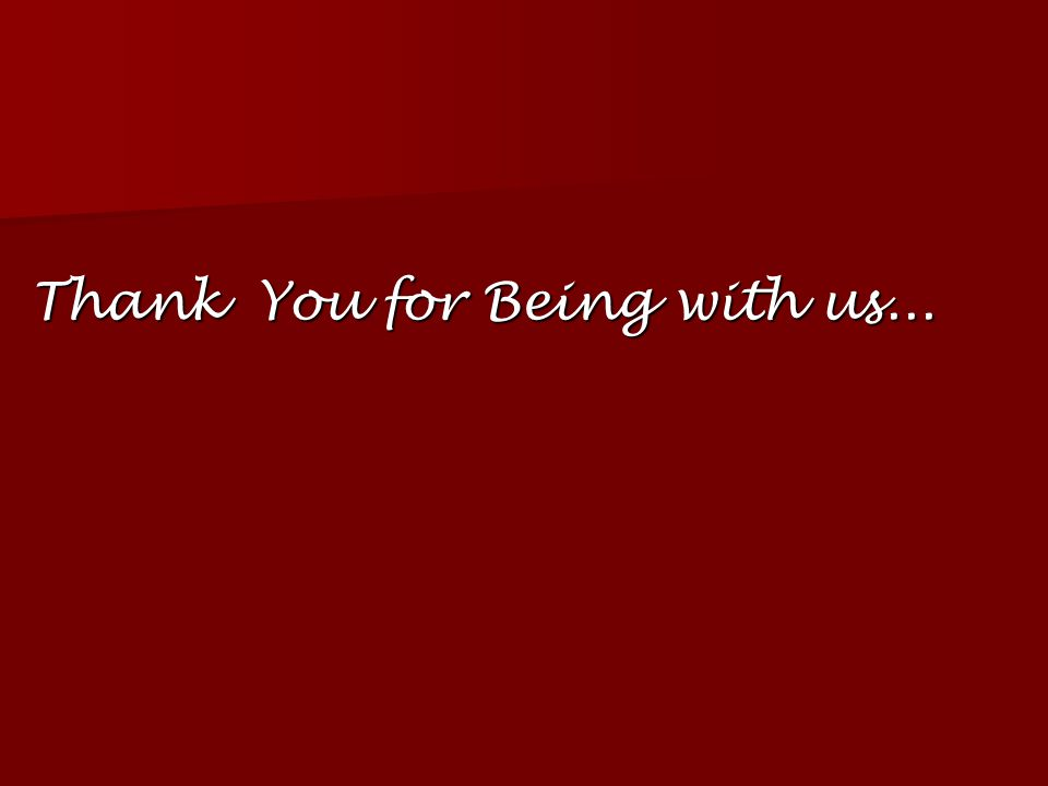 Thank You for Being with us...