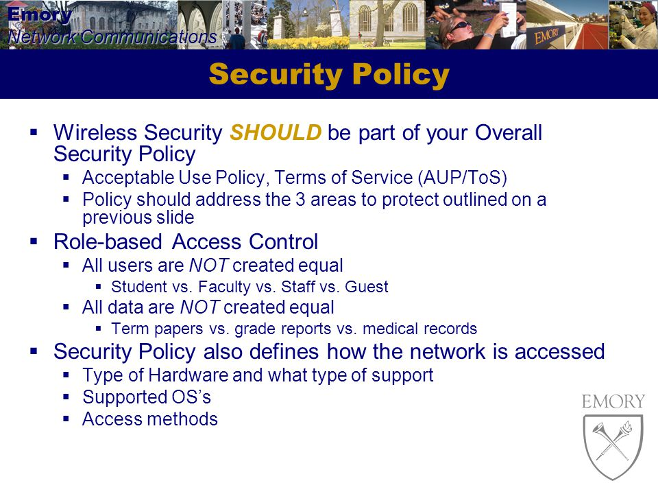 Security Policy Wireless Security SHOULD be part of your Overall Security Policy. Acceptable Use Policy, Terms of Service (AUP/ToS)
