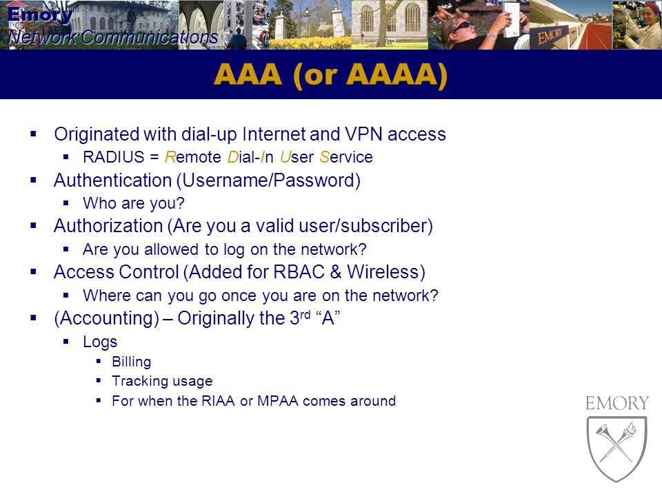 AAA (or AAAA) Originated with dial-up Internet and VPN access