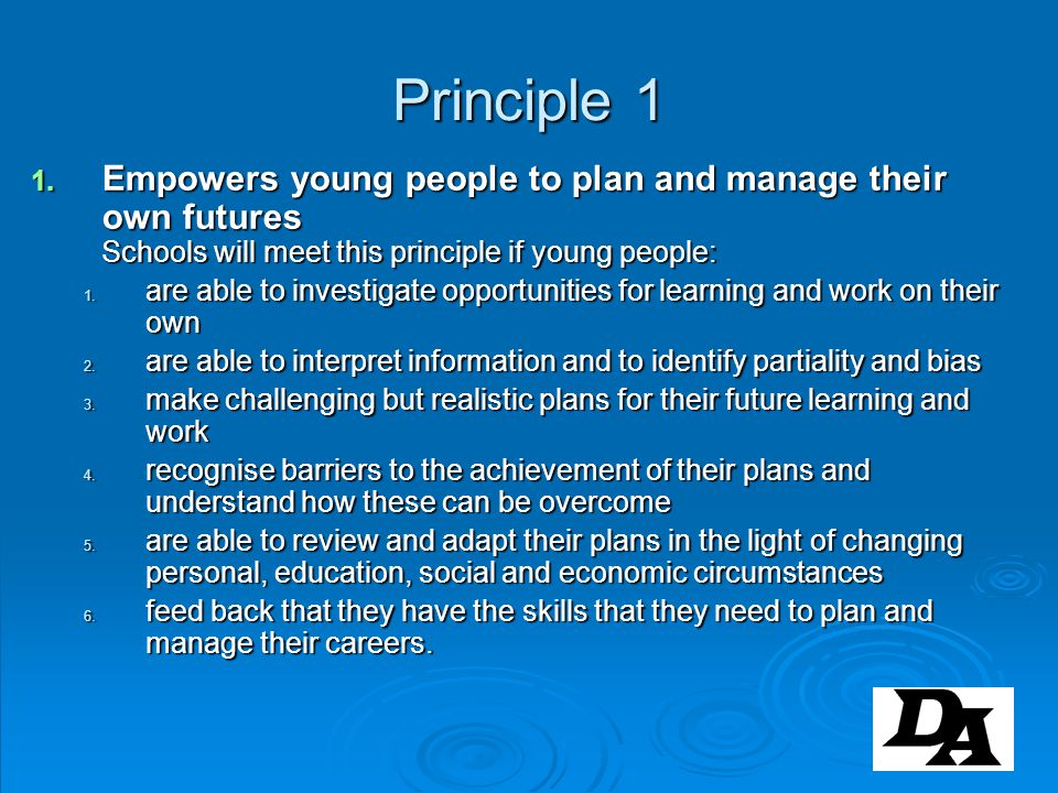 Principle 1 Empowers young people to plan and manage their own futures Schools will meet this principle if young people: