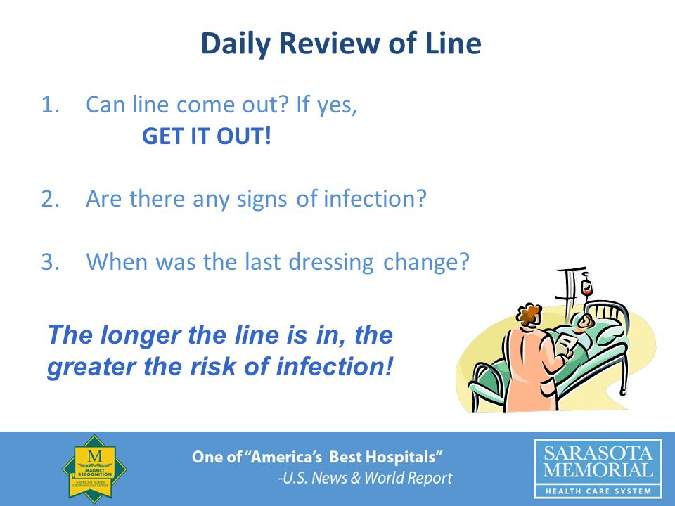 The longer the line is in, the greater the risk of infection!