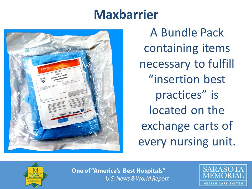 Maxbarrier A Bundle Pack containing items necessary to fulfill insertion best practices is located on the exchange carts of every nursing unit.
