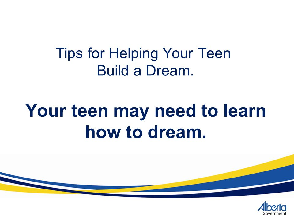 Tips for Helping Your Teen Build a Dream.
