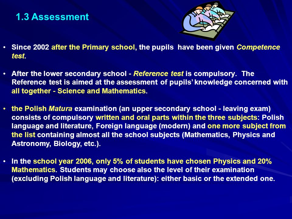 1.3 Assessment Since 2002 after the Primary school, the pupils have been given Competence test.
