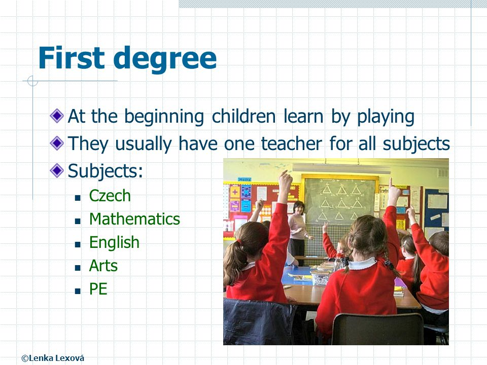 First degree At the beginning children learn by playing