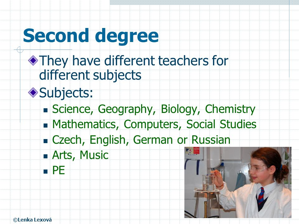 Second degree They have different teachers for different subjects